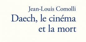 Livre : Daech le cinéma et la mort (Jean-Louis Comolli)